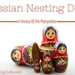 Beautiful And Meaningful (A Russian Nesting Dolls History)